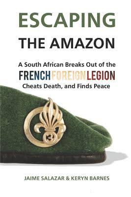 Escaping the Amazon: A South African breaks out of the French Legion, cheats death and finds peace