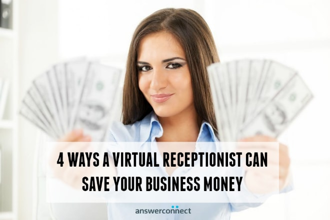 4 ways a virtual receptionist can save your business money