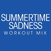 Summertime Sadness (Workout Remix Radio Edit)
