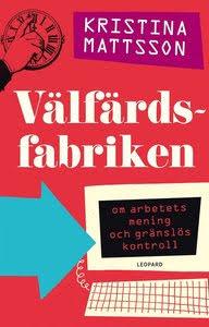 Välfärdsfabriken: Om arbetets mening och gränslös kontrol E-bok