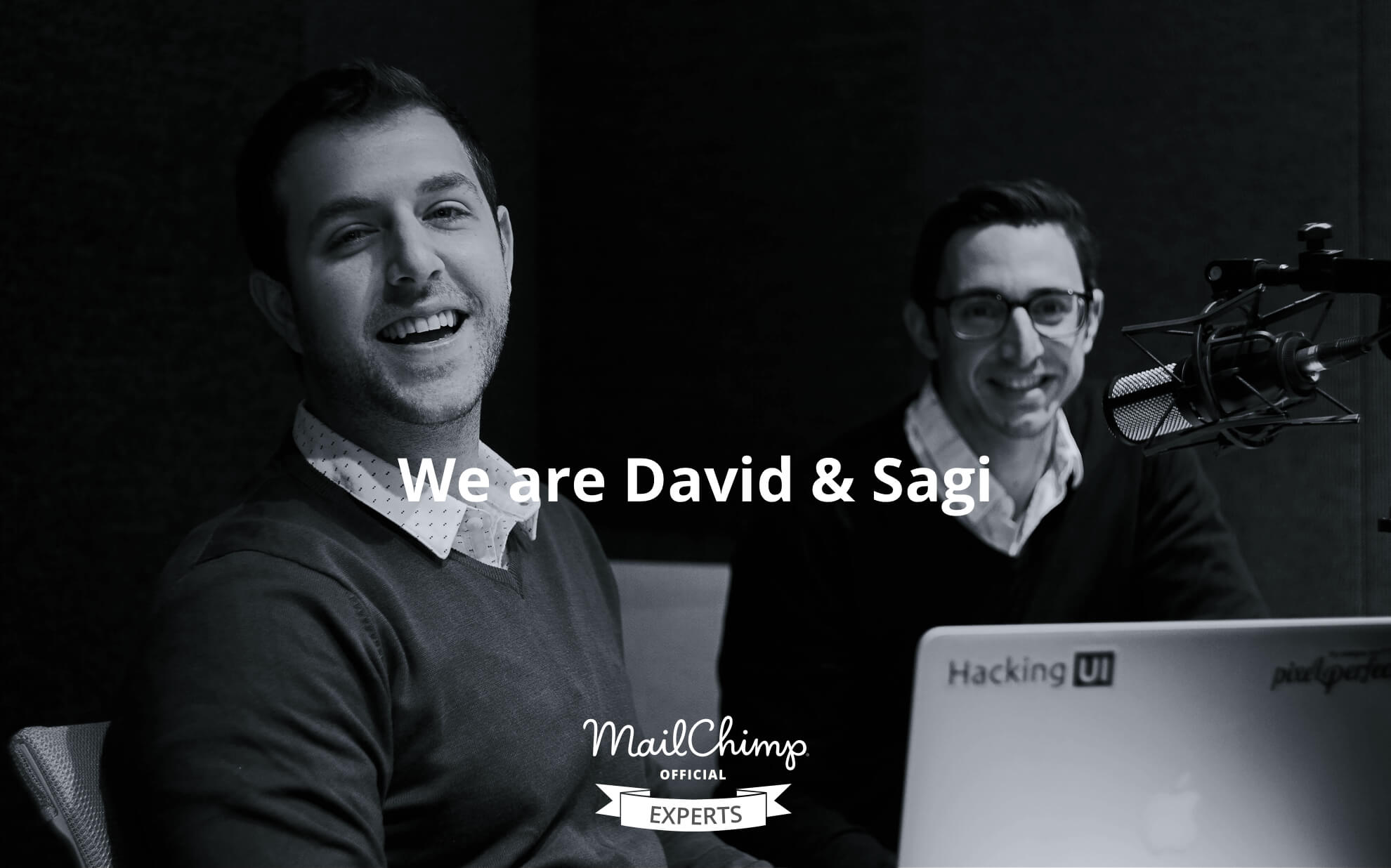 We are David and Sagi
