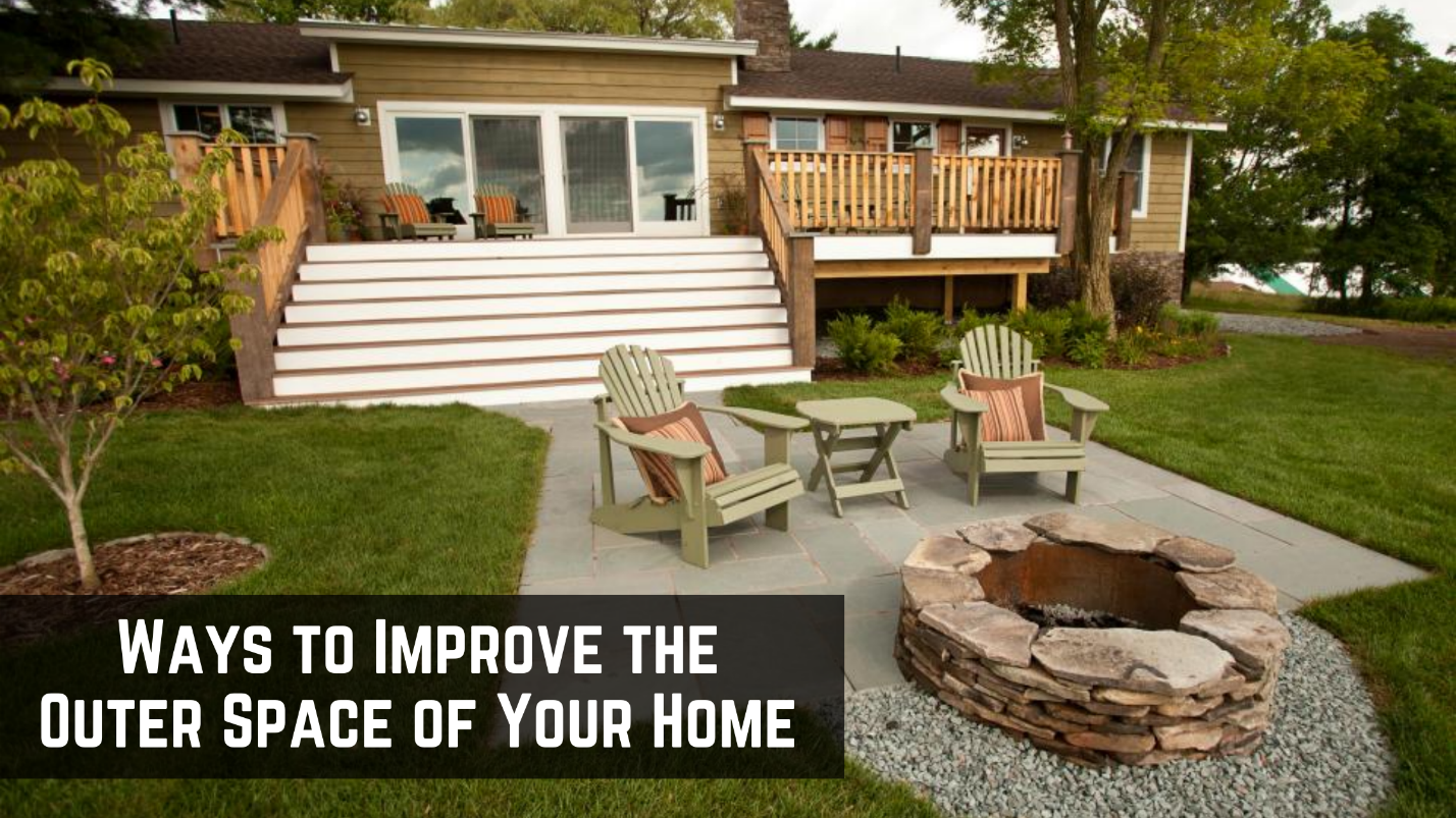 Top Ways to Improve the Outer Space of Your Home