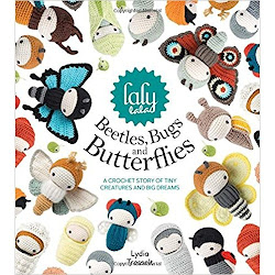 lalylala's Beetles, Bugs and Butterflies: A Crochet Story of Tiny Creatures and Big Dreams - Lydia Tresselt