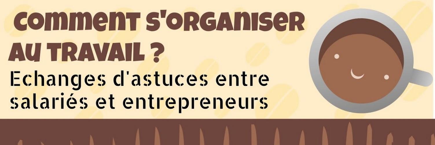Comment s'organiser au travail : échanges d'astuces entre salariés et entrepreneurs