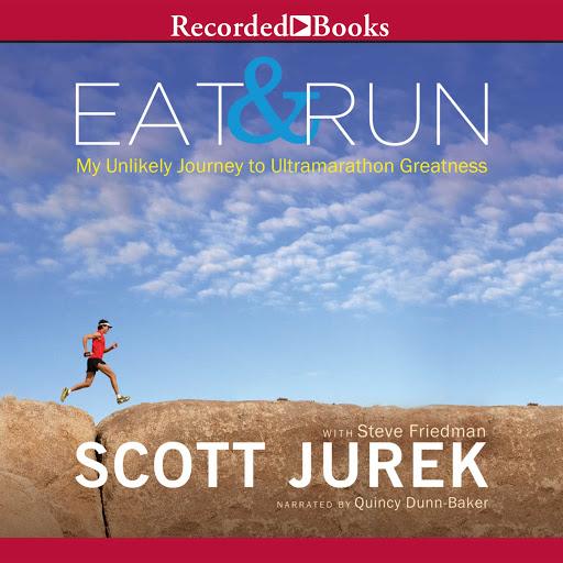 be74b71c8747e Eat and Run  My Unlikely Journey to Ultramarathon Greatness by Scott Jurek