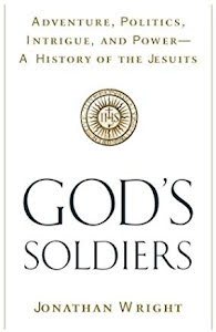 GOD'S SOLDIERS ADVENTURE, POLITICS, INTRIGUE, AND POWER - A HISTORY OF THE JESUITS