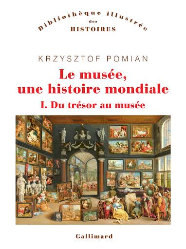 Krzysztof Pomian, Le musée, une histoire mondiale, tome I : Du trésor au musée, Gallimard, 2020.