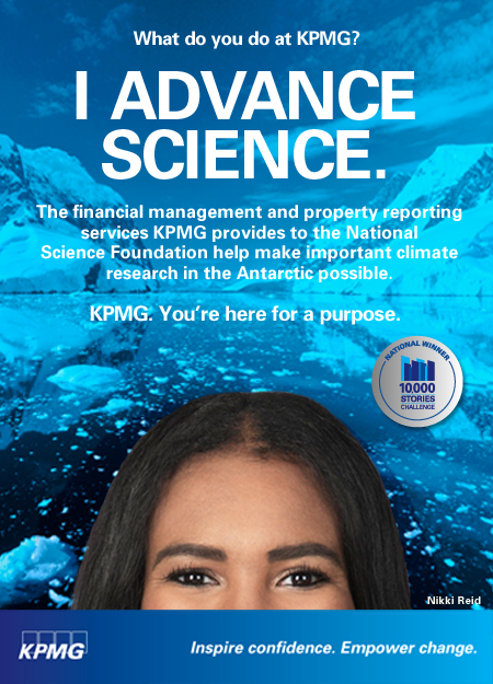 "KPMG Motivational Poster ""What do you do at KPMG? I advance science. The financial management and property reporting services KPMG provides to the National Science Foundation help mark important climate research in the Antarctic possible. KPMG. You're here for a purpose. Inspire confidence. Empower change."