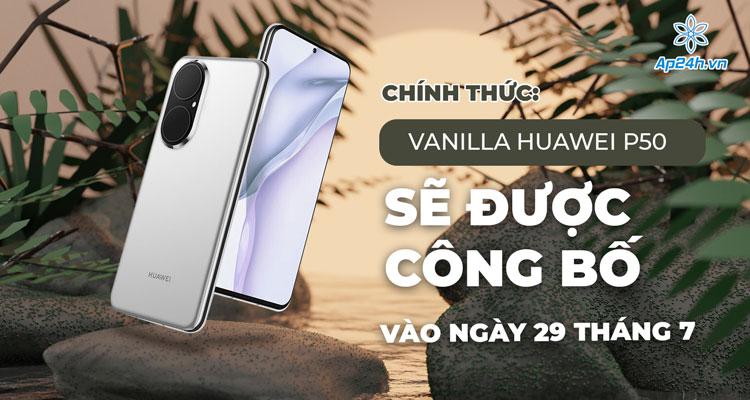 Vanilla Huawei P50 sẽ được công bố vào ngày 29 tháng 7