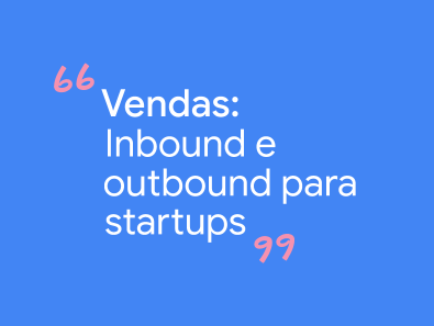Vendas: Inbound e outbound para startups