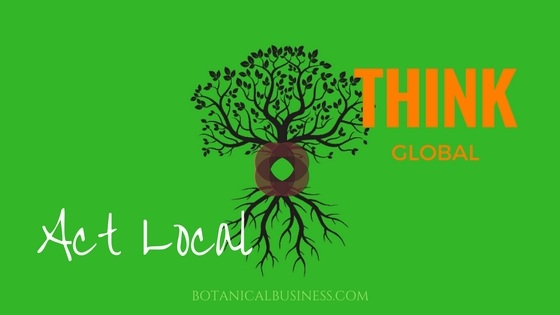 Think global - Act local - Botanical Business