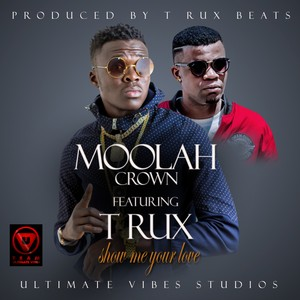 Moolah Crown Ft  T-Rux - Show Me Your Love