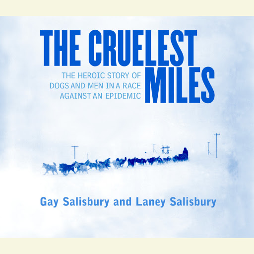 The Heroic Story Of Dogs And Men In A Race Against And Epidemic Cruelest Miles