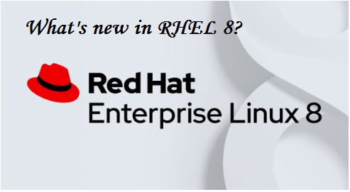 RHEL 8 v/s 7 Differences - SimplyLinuxFAQ!