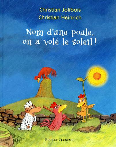 Nom d'une poule, on a volé le soleil - Sélection jeunesse Pauline de Montesson