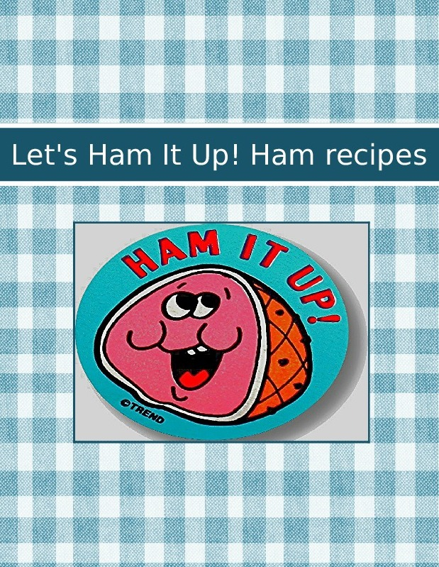 Let's Ham It Up! Ham recipes