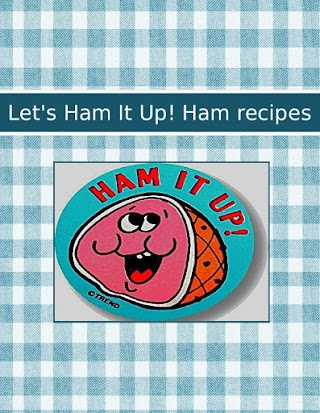 Let's Ham It Up! Ham recipes