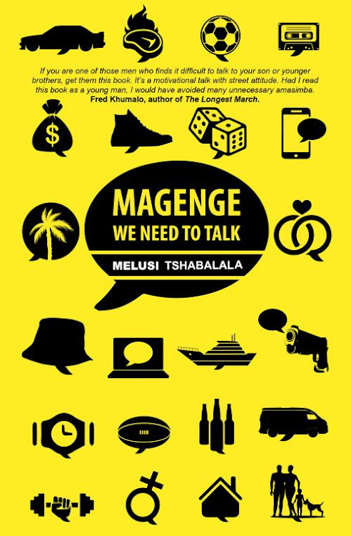 'Magenge, We Need to Talk' is bestselling author Melusi Tshabalala's call to men to open up, talk more, listen more and change.