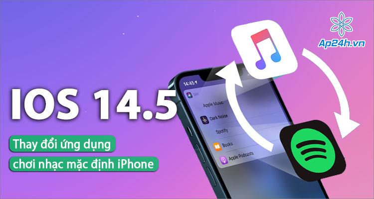 Chi tiết thao tác đổi ứng dụng chơi nhạc mặc định trên iPhone