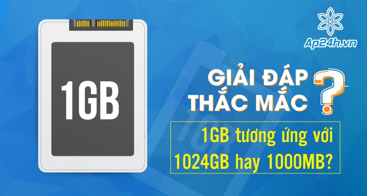 1GB tương ứng với 1024GB hay 1000MB