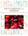FRUIT COOKBOOK # 14  CHERRIES