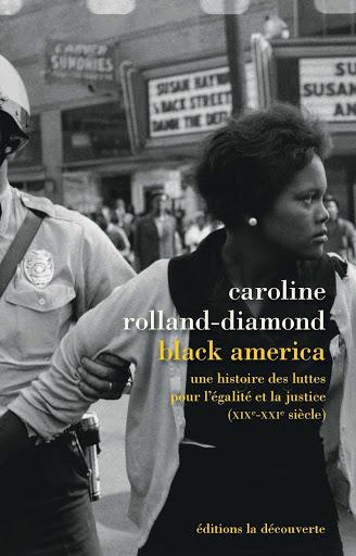 Black America Une histoire des luttes pour l'égalité et la justice (XIXe-XXIe siècle) Caroline ROLLAND-DIAMOND