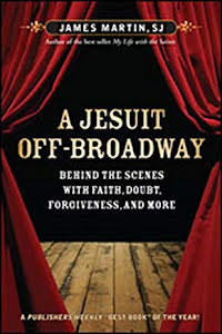 A JESUIT OFF-BROADWAY BEHIND THE SCENES WITH FAITH, DOUBT, FORGIVENESS, AND MORE