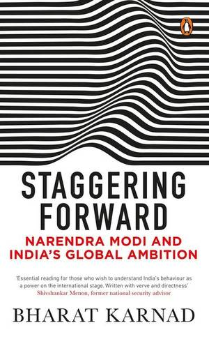 'Staggering Forward-Narendra Modi and India's Global Ambition' review: Foreign policy in a hurry