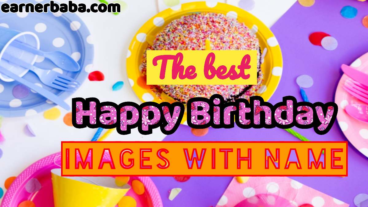 The best Happy Birthday Images With Name.