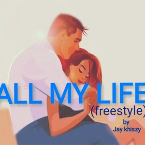 All my life Freestyle Upload Your Music Free