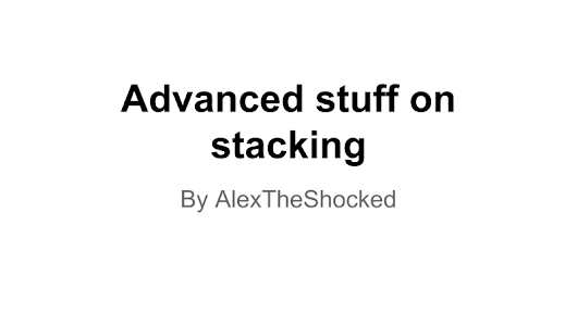 Advanced stuff on stacking by AlexTheShocked