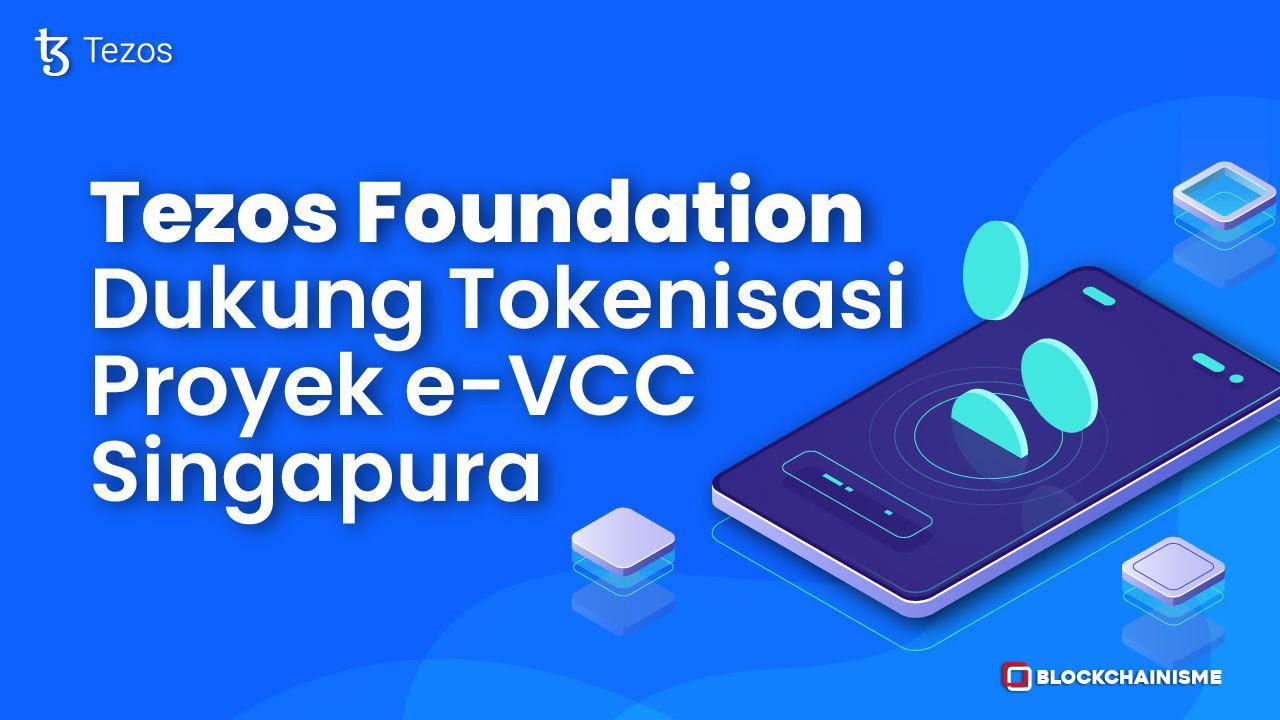 Tezos Foundation dukung tokenisasi Project e-VCC Singapura