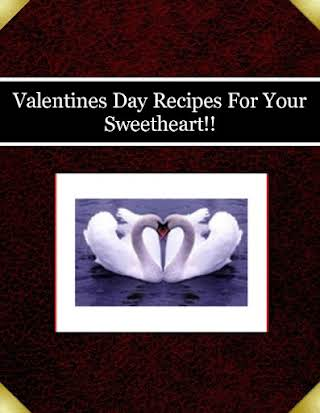 Valentines Day Recipes For Your Sweetheart!!