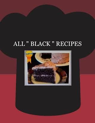 """ALL  """" BLACK """" RECIPES"""