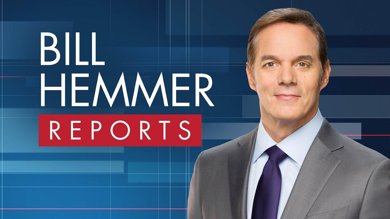 Bill Hemmer Reports