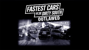 The Fastest Cars In The Dirty South: Outlawed thumbnail
