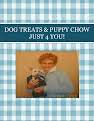 DOG TREATS  & PUPPY CHOW JUST 4 YOU!
