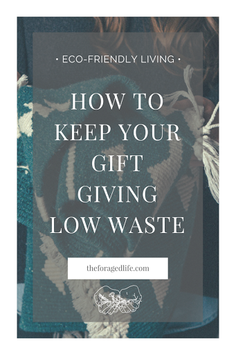 How to Keep Your Gift Giving Low Waste | A guide to eco-friendly living by The Foraged Life