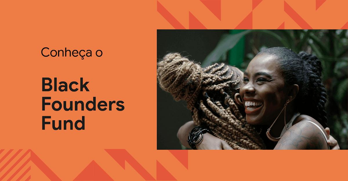 Texto sobre fundo laranja: Conheça o Black Founders Fund. Ao lado, uma foto de duas mulheres negras se abraçando.