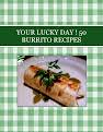 YOUR LUCKY DAY !  50  BURRITO   RECIPES