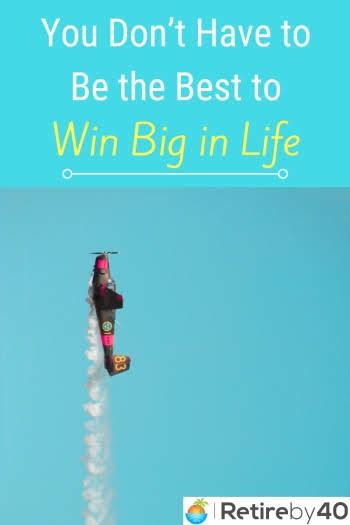 Du trenger ikke å være den beste til å vinne stor i livet