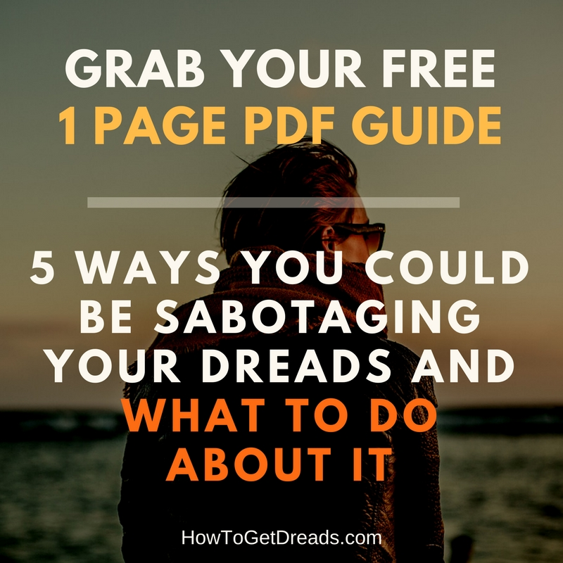 Grab your free pdf 1 page guide - 5 ways you could be sabotaging your dreads and what to do about it