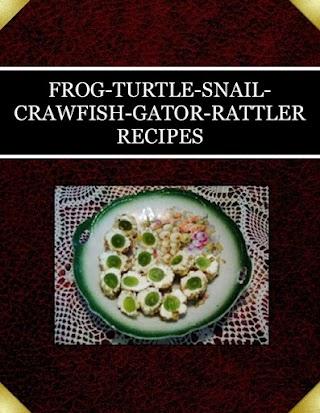 FROG-TURTLE-SNAIL-CRAWFISH-GATOR-RATTLER RECIPES