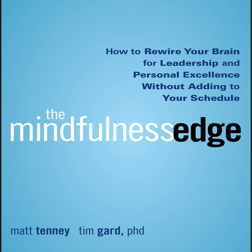 The Mindfulness Edge: How to Rewire Your Brain for Leadership and Personal  Excellence Without Adding to Your Schedule by Timothy Gard, Matt Tenney -