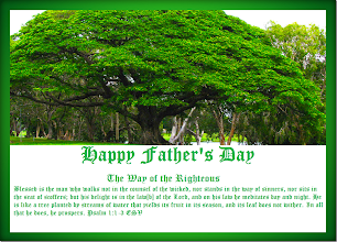 Photo: Image: Happy Father's Day ~ The Way of the Righteous ~ ''…He is like a tree planted by streams of water…'' Psalm 1:1-3 ESV. FATHER'S DAY Sunday, June 15, 2014  The Way of the Righteous… Psalm 1:1-3 ESV   ''Blessed is the man      who walks not in the counsel of the wicked, nor stands in the way of sinners,      nor sits in the seat of scoffers; but his delight is in the law of the Lord,      and on his law he meditates day and night.  He is like a tree      planted by streams of water that yields its fruit in its season,      and its leaf does not wither. In all that he does, he prospers.  Psalm 1 ESV; http://www.biblegateway.com/passage/?search=Psalm+1&version=ESV  Love Language ~ Building Relationships...One More Try... http://lovelanguageminute.blogspot.com/search/label/Saturday%20June%2007%202014%20~%20One%20More%20Try%20~%20Featured%20Resource%3A%20One%20More%20Try%20by%20Gary%20Chapman
