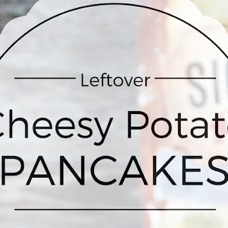 Leftover Cheesy Potato Pancakes