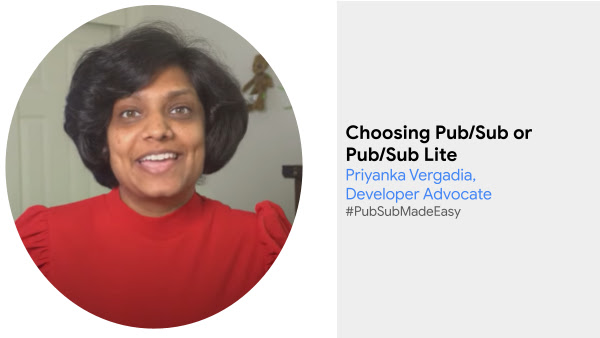 Developer Advocate Priyanka Vergadia explaining Pub/Sub vs Pub/Sub lite