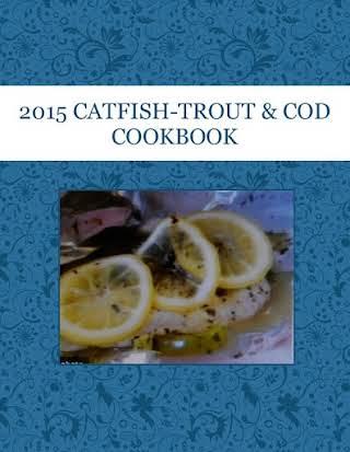 2015 CATFISH-TROUT & COD  COOKBOOK