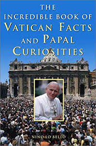 THE INCREDIBLE BOOK OF VATICAN FACTS AND PAPAL CURIOSITIES