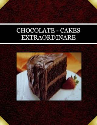 CHOCOLATE - CAKES  EXTRAORDINARE